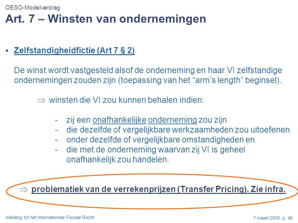 Inleiding tot het Internationaal Fiscaal Recht 7 maart 2009, p. 49 Art. 7 – Winsten van ondernemingen  Zelfstandigheidfictie (Art 7 § 2) De winst wor
