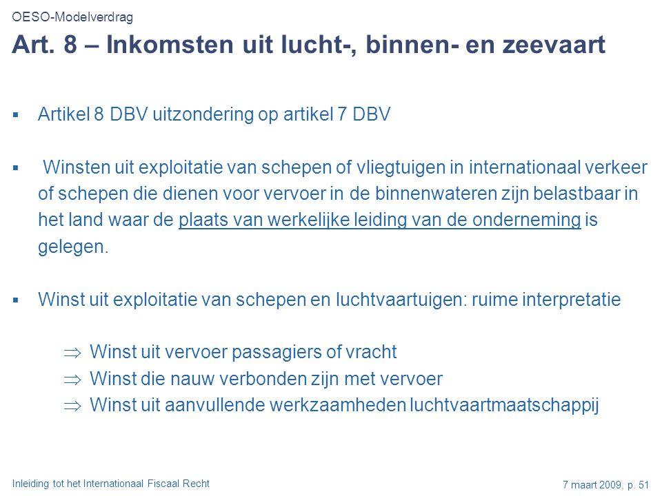 Inleiding tot het Internationaal Fiscaal Recht 7 maart 2009, p. 51  Artikel 8 DBV uitzondering op artikel 7 DBV  Winsten uit exploitatie van schepen