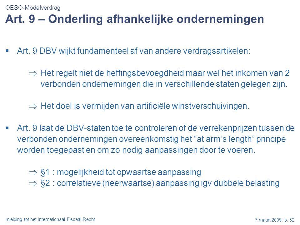 Inleiding tot het Internationaal Fiscaal Recht 7 maart 2009, p. 52 Art. 9 – Onderling afhankelijke ondernemingen  Art. 9 DBV wijkt fundamenteel af va