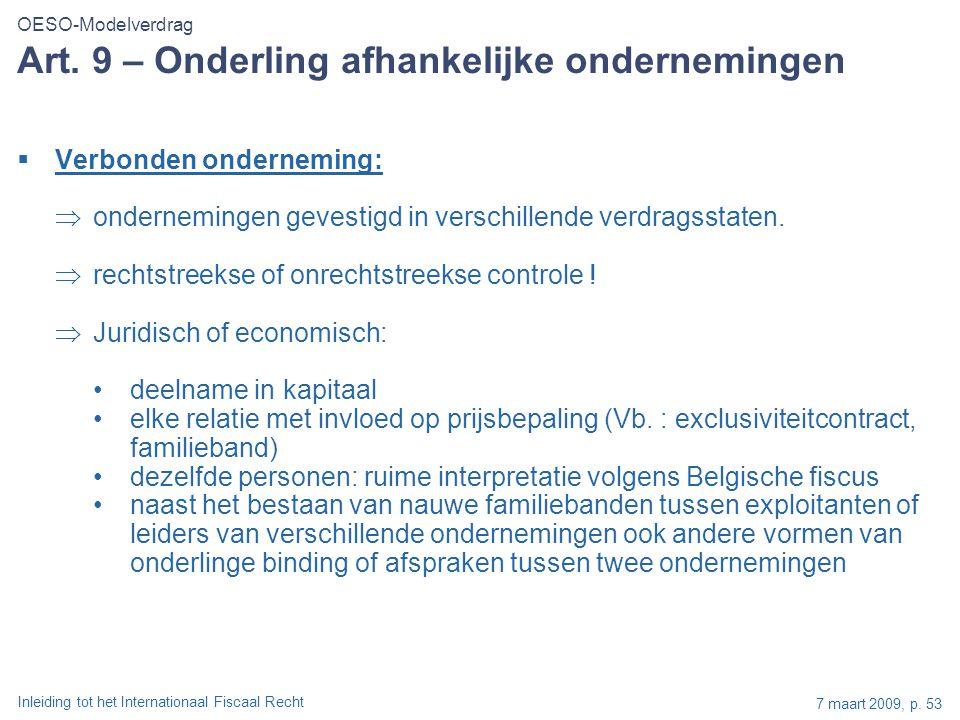 Inleiding tot het Internationaal Fiscaal Recht 7 maart 2009, p. 53  Verbonden onderneming:  ondernemingen gevestigd in verschillende verdragsstaten.