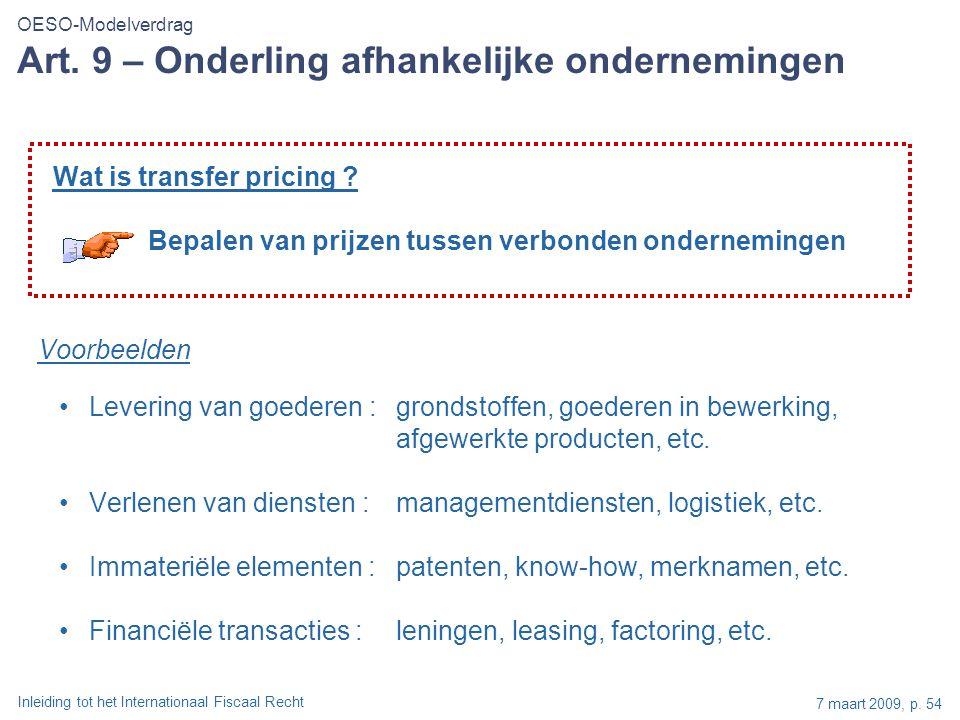 Inleiding tot het Internationaal Fiscaal Recht 7 maart 2009, p. 54 Wat is transfer pricing ? Bepalen van prijzen tussen verbonden ondernemingen Voorbe