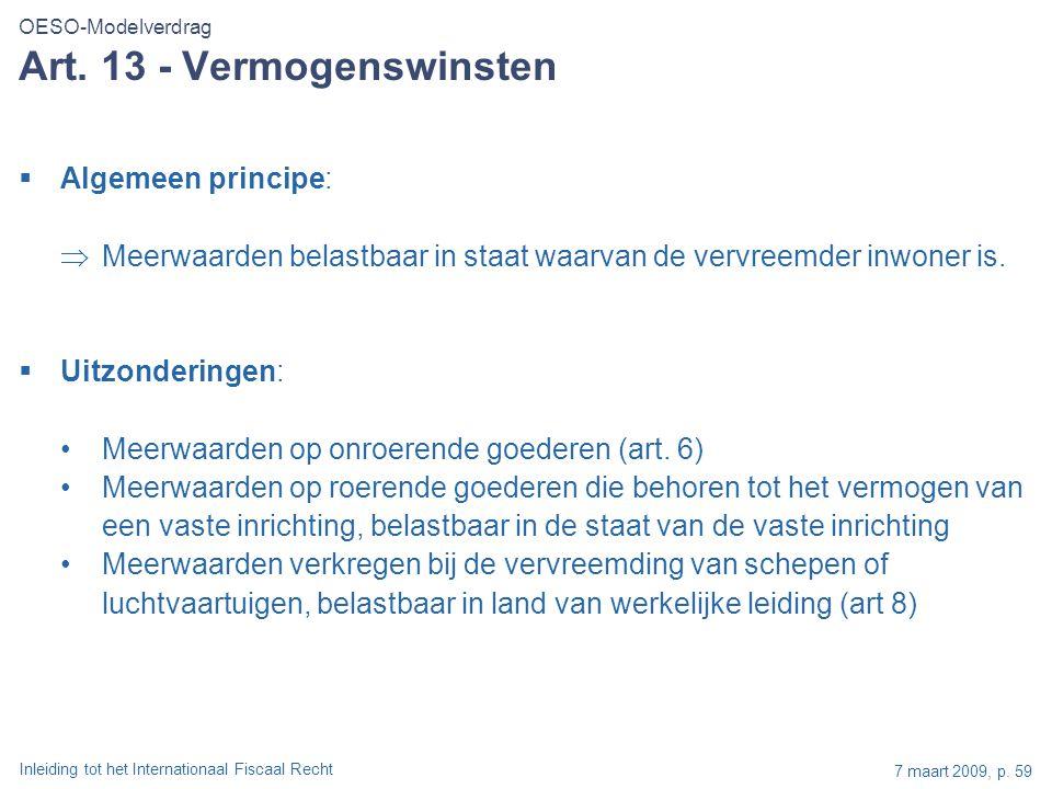 Inleiding tot het Internationaal Fiscaal Recht 7 maart 2009, p. 59 Art. 13 - Vermogenswinsten  Algemeen principe:  Meerwaarden belastbaar in staat w