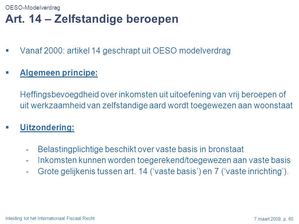 Inleiding tot het Internationaal Fiscaal Recht 7 maart 2009, p. 60 Art. 14 – Zelfstandige beroepen  Vanaf 2000: artikel 14 geschrapt uit OESO modelve