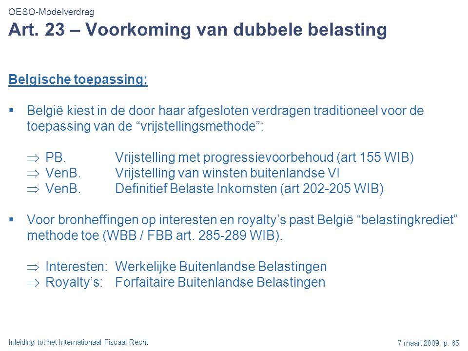 Inleiding tot het Internationaal Fiscaal Recht 7 maart 2009, p. 65 Art. 23 – Voorkoming van dubbele belasting Belgische toepassing:  België kiest in