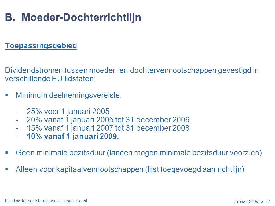 Inleiding tot het Internationaal Fiscaal Recht 7 maart 2009, p. 72 B. Moeder-Dochterrichtlijn Toepassingsgebied Dividendstromen tussen moeder- en doch