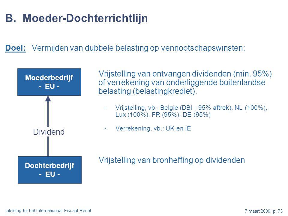 Inleiding tot het Internationaal Fiscaal Recht 7 maart 2009, p. 73 B. Moeder-Dochterrichtlijn Doel: Vermijden van dubbele belasting op vennootschapswi