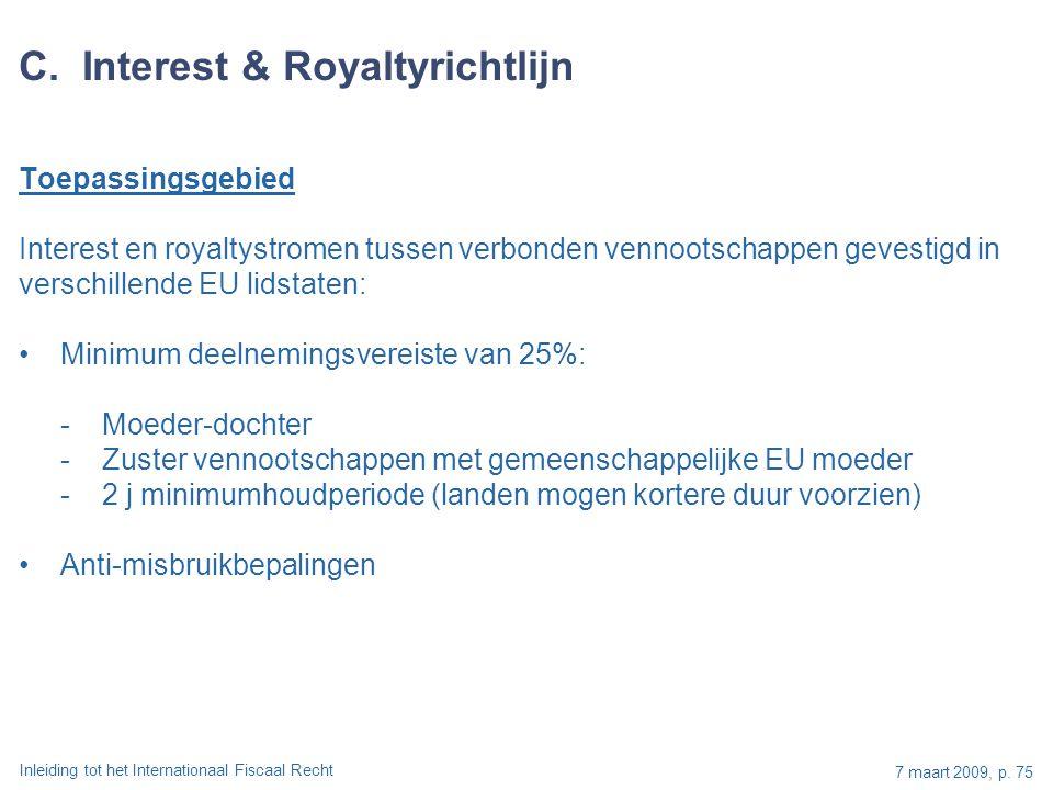 Inleiding tot het Internationaal Fiscaal Recht 7 maart 2009, p. 75 C. Interest & Royaltyrichtlijn Toepassingsgebied Interest en royaltystromen tussen