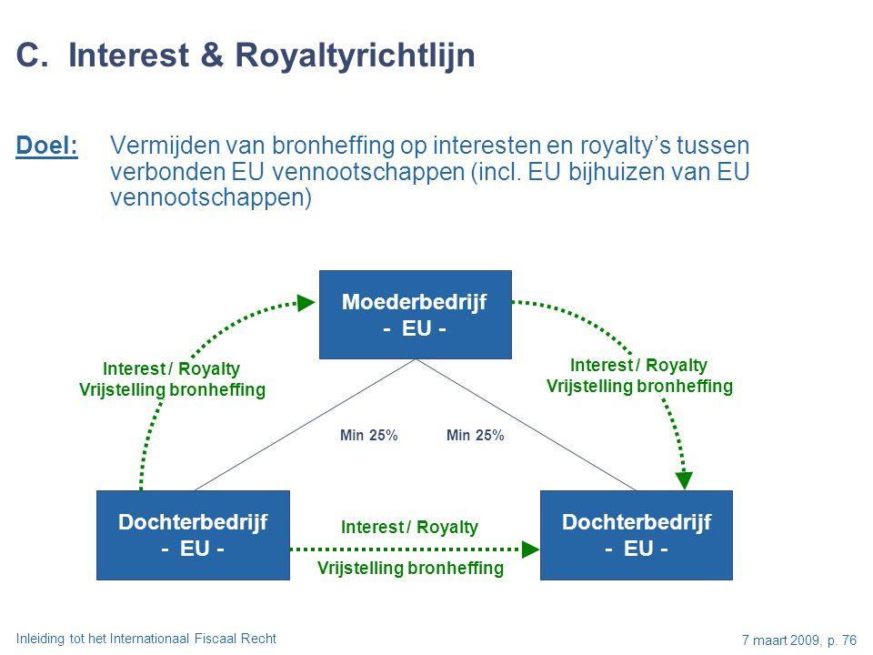 Inleiding tot het Internationaal Fiscaal Recht 7 maart 2009, p. 76 Doel: Vermijden van bronheffing op interesten en royalty's tussen verbonden EU venn