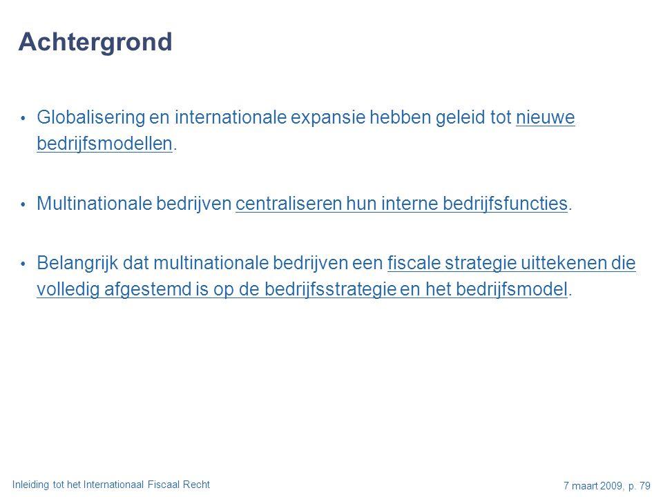 Inleiding tot het Internationaal Fiscaal Recht 7 maart 2009, p. 79 Globalisering en internationale expansie hebben geleid tot nieuwe bedrijfsmodellen.