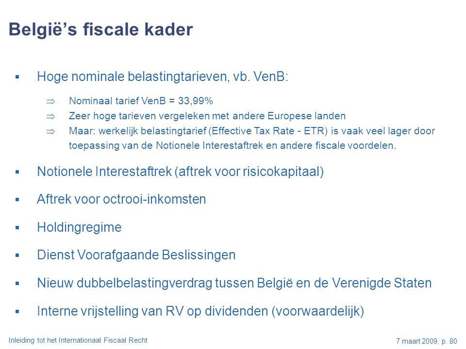 Inleiding tot het Internationaal Fiscaal Recht 7 maart 2009, p. 80  Hoge nominale belastingtarieven, vb. VenB:  Nominaal tarief VenB = 33,99%  Zeer