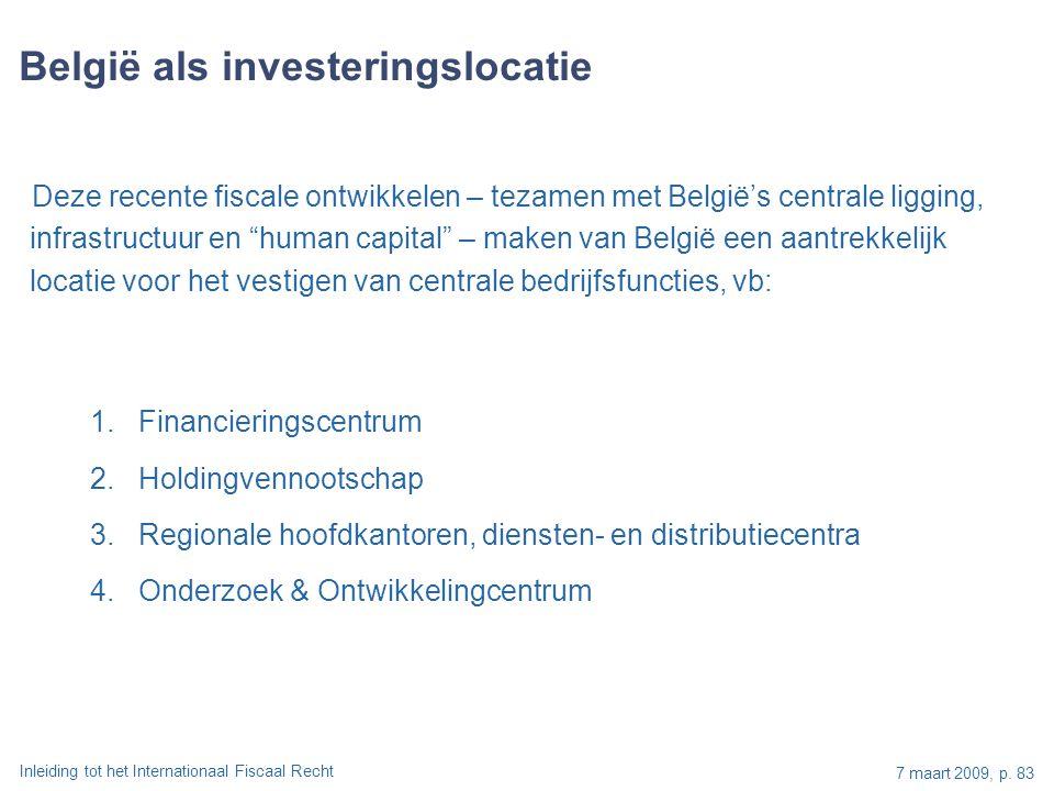 Inleiding tot het Internationaal Fiscaal Recht 7 maart 2009, p. 83 Deze recente fiscale ontwikkelen – tezamen met België's centrale ligging, infrastru