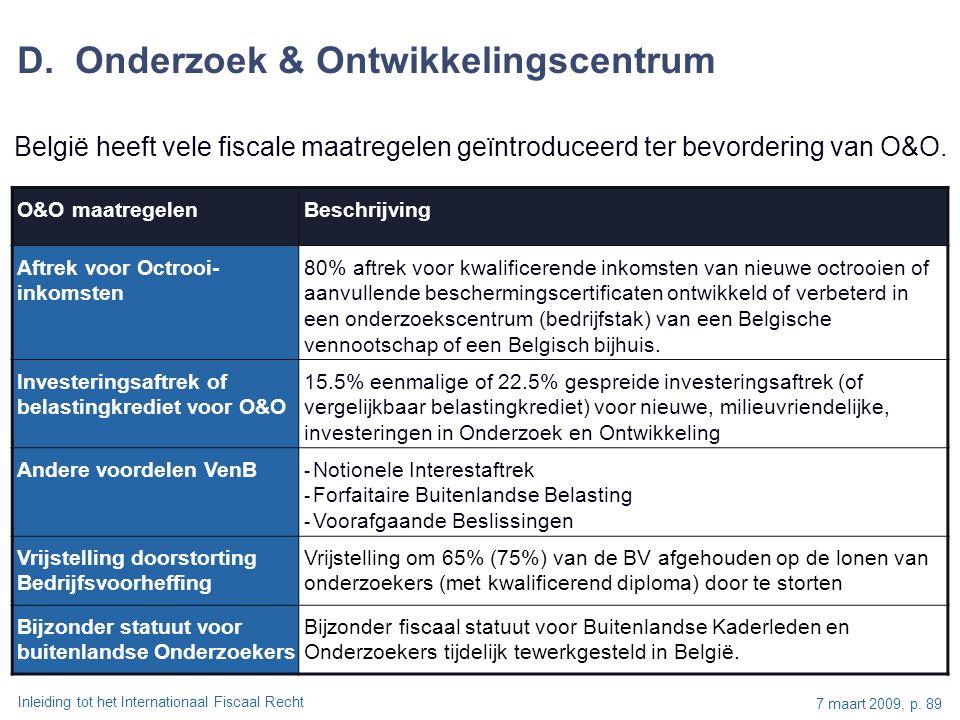 Inleiding tot het Internationaal Fiscaal Recht 7 maart 2009, p. 89 O&O maatregelenBeschrijving Aftrek voor Octrooi- inkomsten 80% aftrek voor kwalific