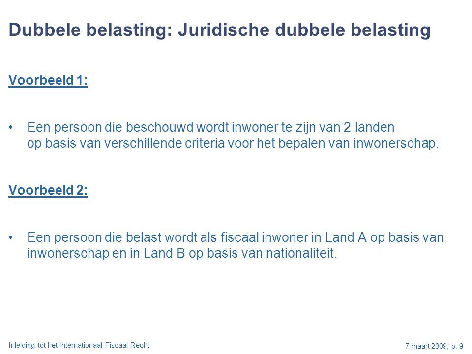 Inleiding tot het Internationaal Fiscaal Recht 7 maart 2009, p. 9 Dubbele belasting: Juridische dubbele belasting Voorbeeld 1: Een persoon die beschou
