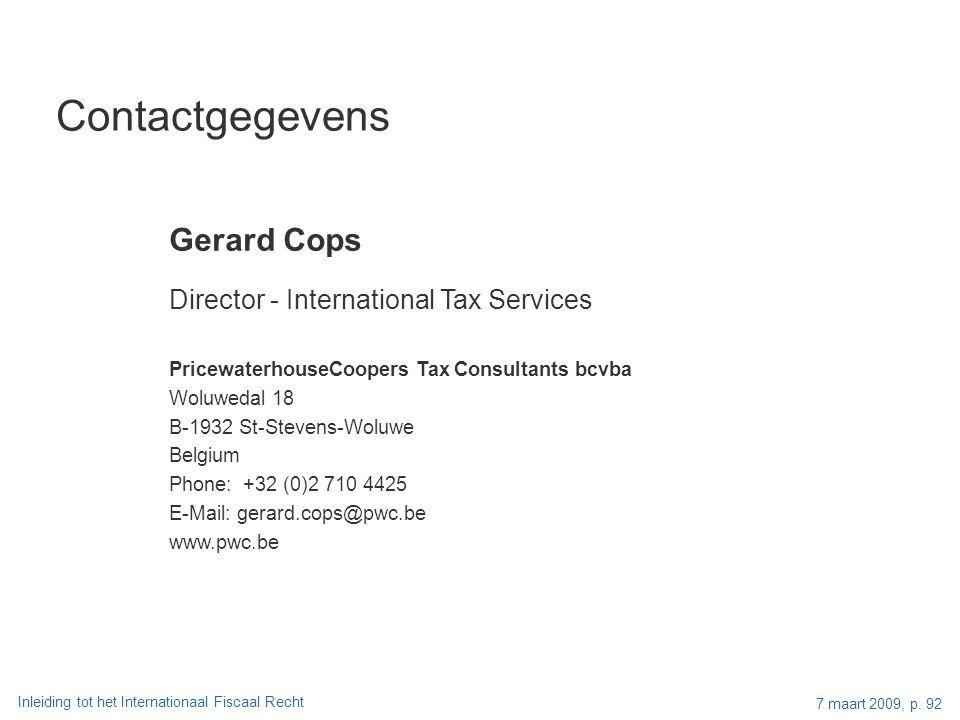 Inleiding tot het Internationaal Fiscaal Recht 7 maart 2009, p. 92 Contactgegevens Gerard Cops Director - International Tax Services PricewaterhouseCo