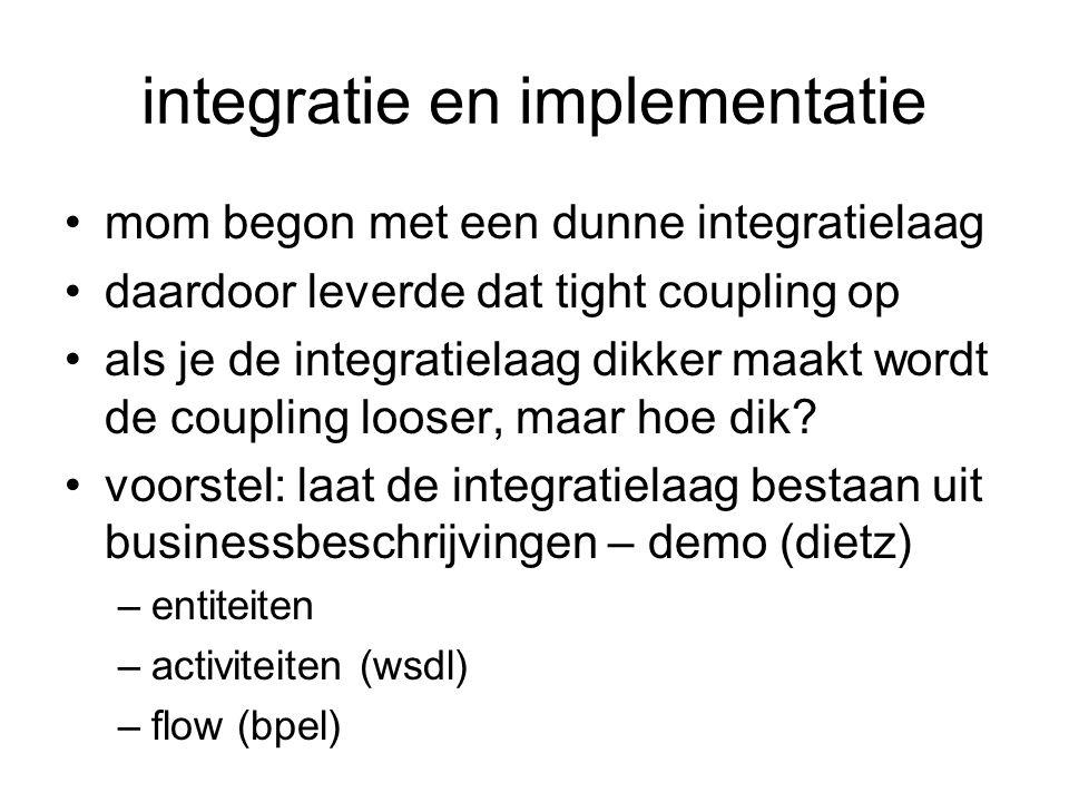 integratie en implementatie mom begon met een dunne integratielaag daardoor leverde dat tight coupling op als je de integratielaag dikker maakt wordt