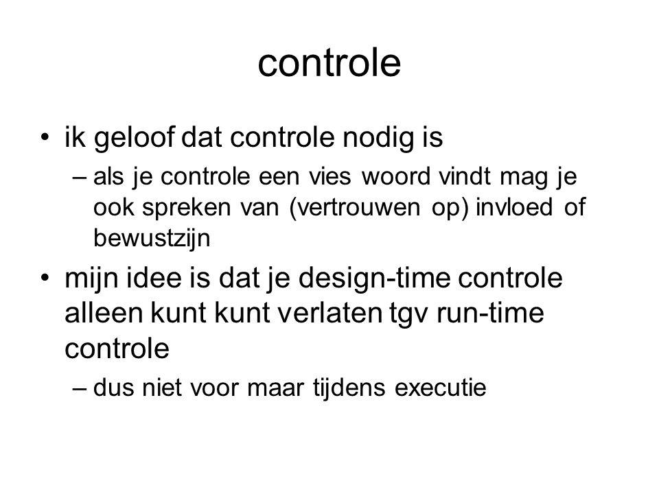 controle ik geloof dat controle nodig is –als je controle een vies woord vindt mag je ook spreken van (vertrouwen op) invloed of bewustzijn mijn idee
