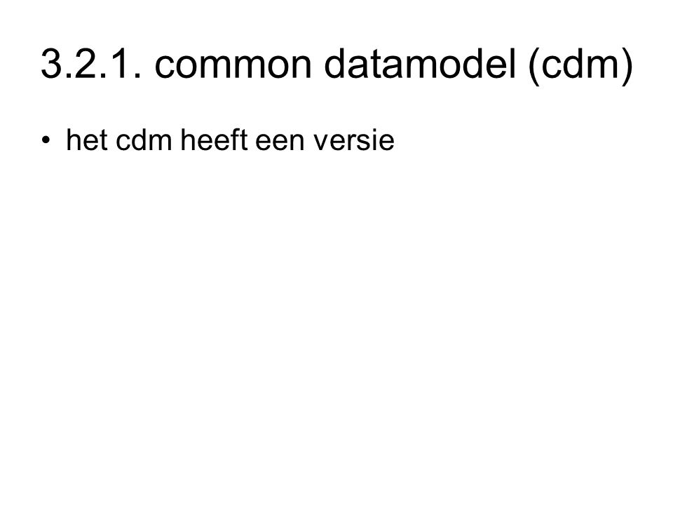 3.2.1. common datamodel (cdm) het cdm heeft een versie