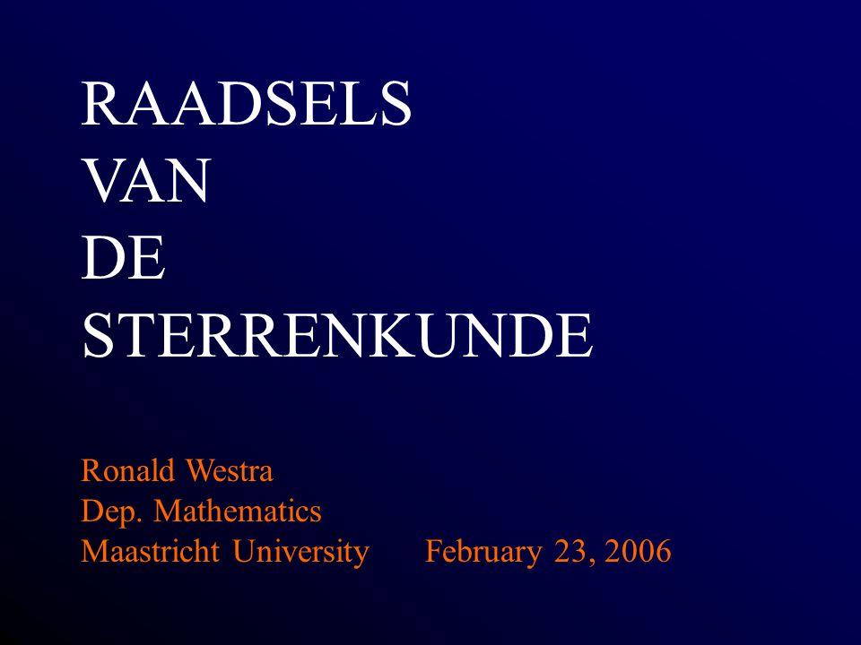 RAADSELS VAN DE STERRENKUNDE Ronald Westra Dep. Mathematics Maastricht UniversityFebruary 23, 2006
