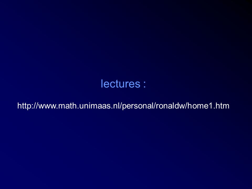 lectures : http://www.math.unimaas.nl/personal/ronaldw/home1.htm