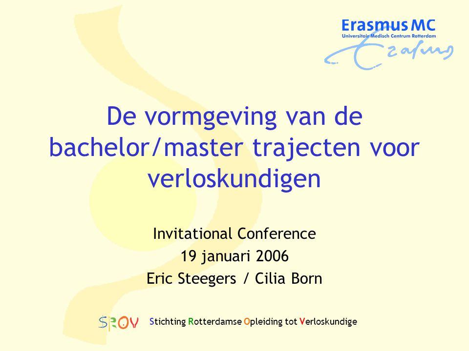 De vormgeving van de bachelor/master trajecten voor verloskundigen Invitational Conference 19 januari 2006 Eric Steegers / Cilia Born Stichting Rotter