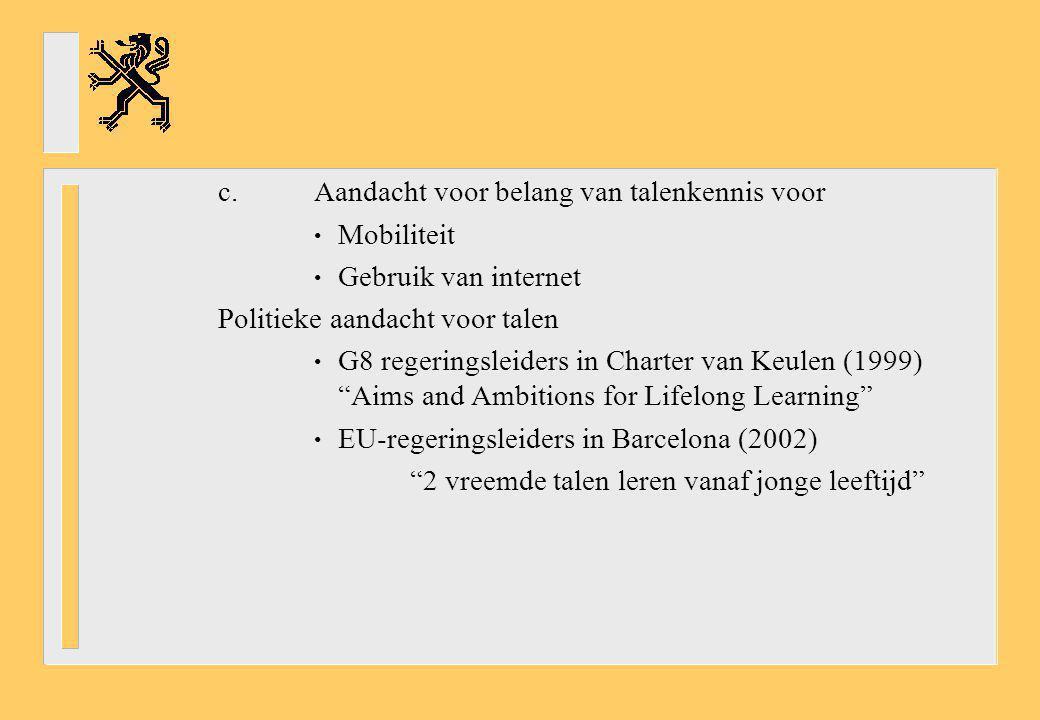 c.Aandacht voor belang van talenkennis voor Mobiliteit Gebruik van internet Politieke aandacht voor talen G8 regeringsleiders in Charter van Keulen (1