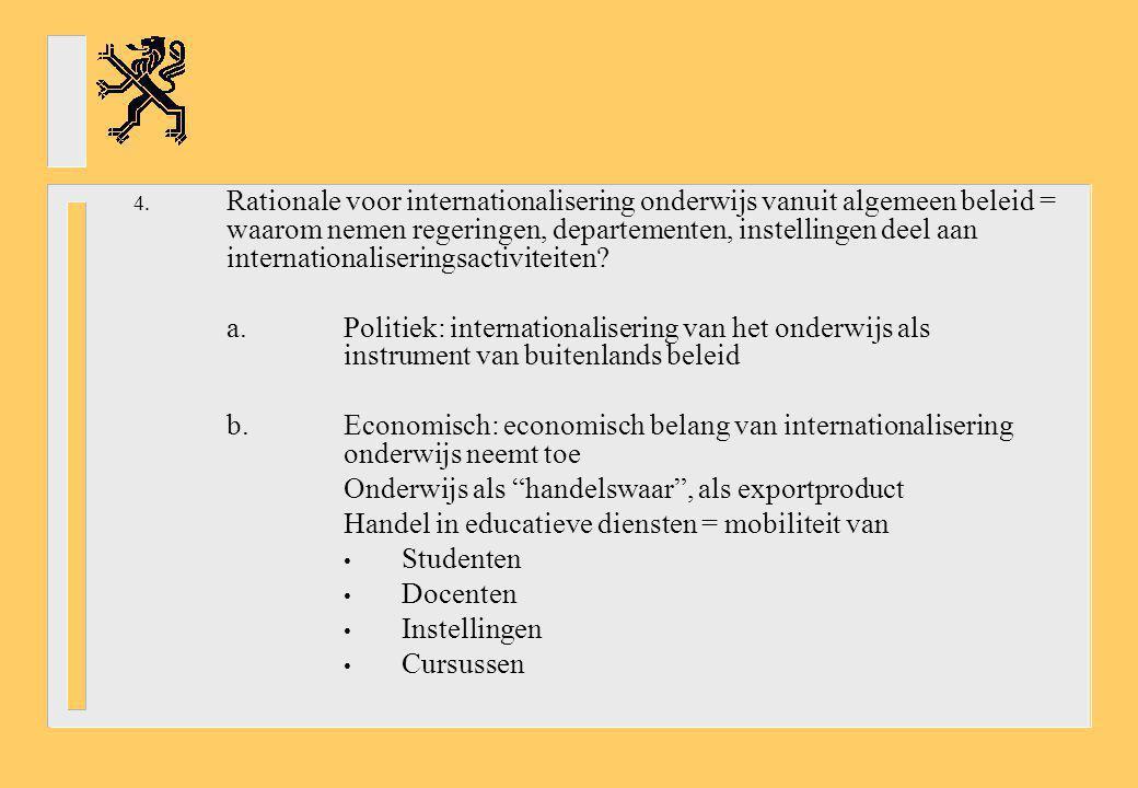 4. Rationale voor internationalisering onderwijs vanuit algemeen beleid = waarom nemen regeringen, departementen, instellingen deel aan internationali