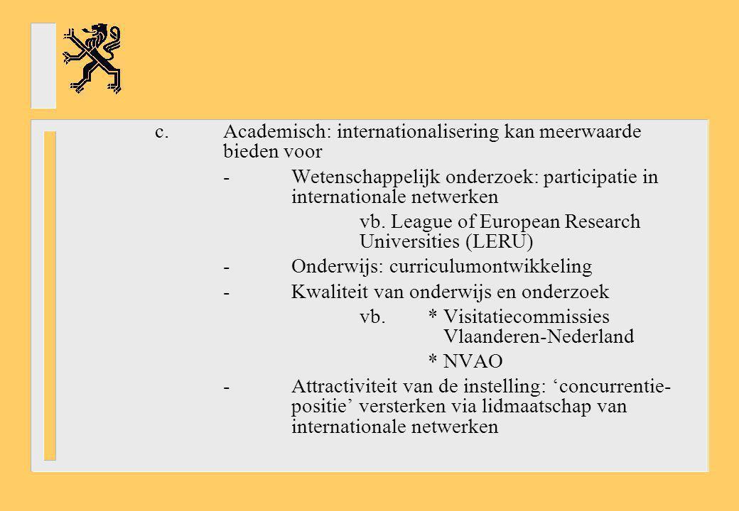 c.Academisch: internationalisering kan meerwaarde bieden voor -Wetenschappelijk onderzoek: participatie in internationale netwerken vb. League of Euro