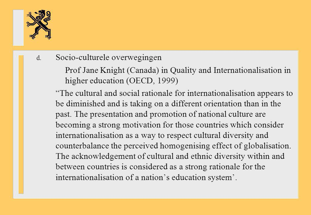 """d. Socio-culturele overwegingen Prof Jane Knight (Canada) in Quality and Internationalisation in higher education (OECD, 1999) """"The cultural and socia"""