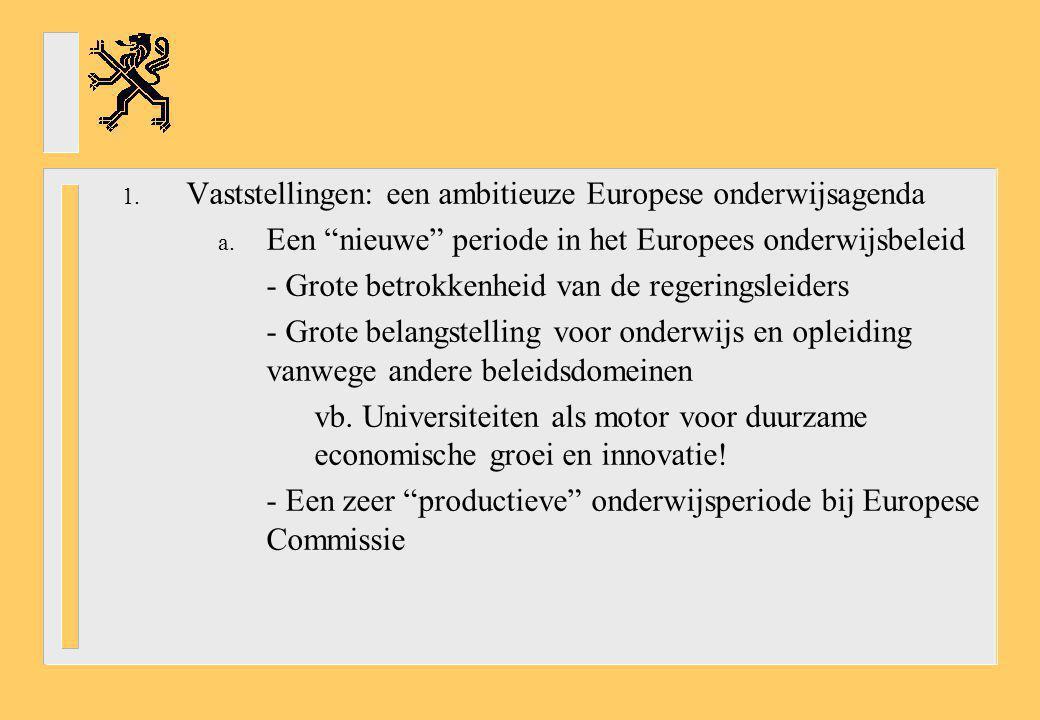 """1. Vaststellingen: een ambitieuze Europese onderwijsagenda a. Een """"nieuwe"""" periode in het Europees onderwijsbeleid - Grote betrokkenheid van de regeri"""