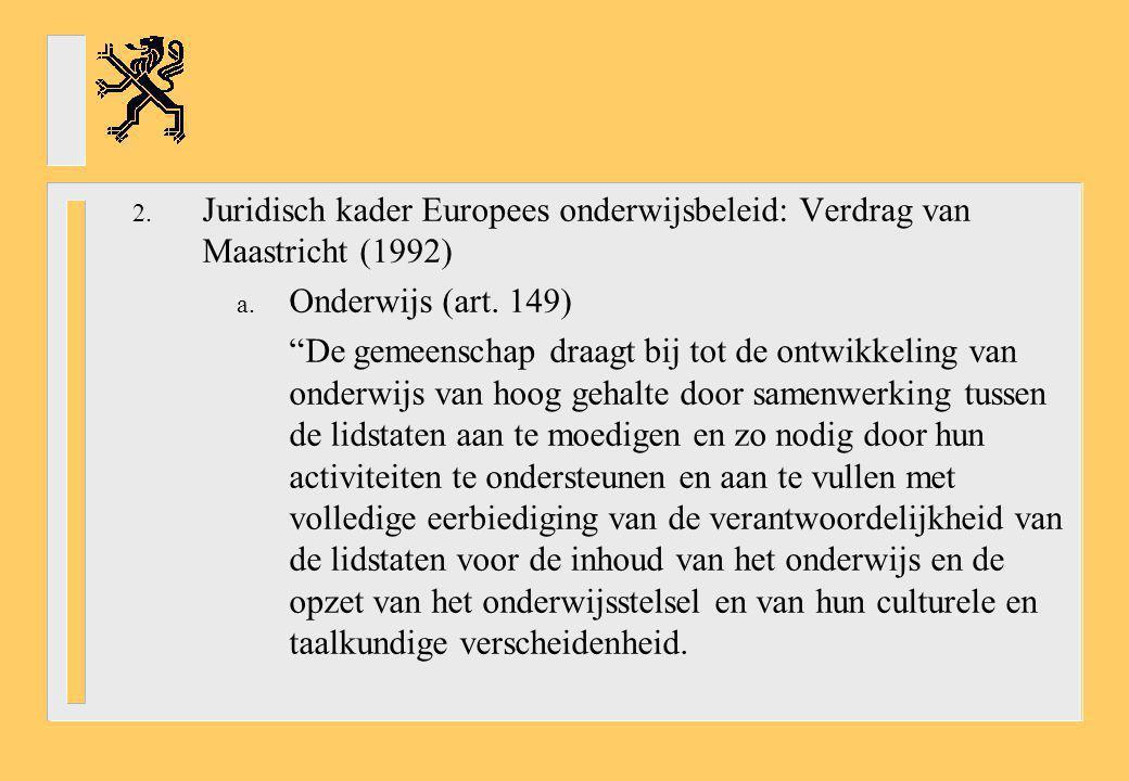 """2. Juridisch kader Europees onderwijsbeleid: Verdrag van Maastricht (1992) a. Onderwijs (art. 149) """"De gemeenschap draagt bij tot de ontwikkeling van"""
