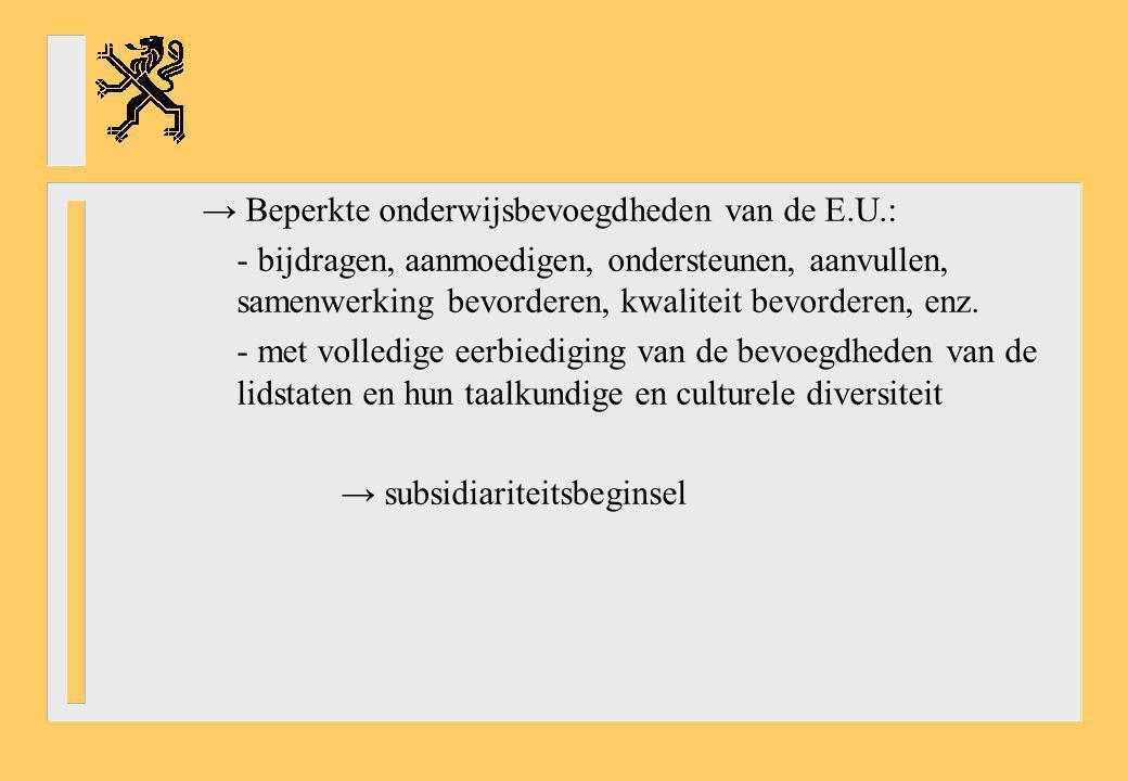 → Beperkte onderwijsbevoegdheden van de E.U.: - bijdragen, aanmoedigen, ondersteunen, aanvullen, samenwerking bevorderen, kwaliteit bevorderen, enz. -