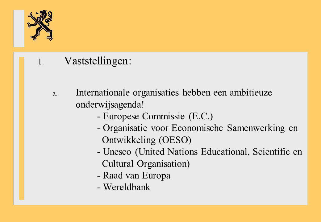 1. Vaststellingen: a. Internationale organisaties hebben een ambitieuze onderwijsagenda! - Europese Commissie (E.C.) - Organisatie voor Economische Sa