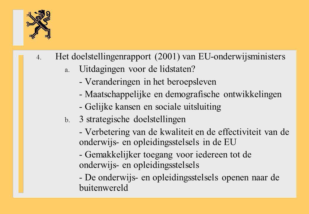 4. Het doelstellingenrapport (2001) van EU-onderwijsministers a. Uitdagingen voor de lidstaten? - Veranderingen in het beroepsleven - Maatschappelijke