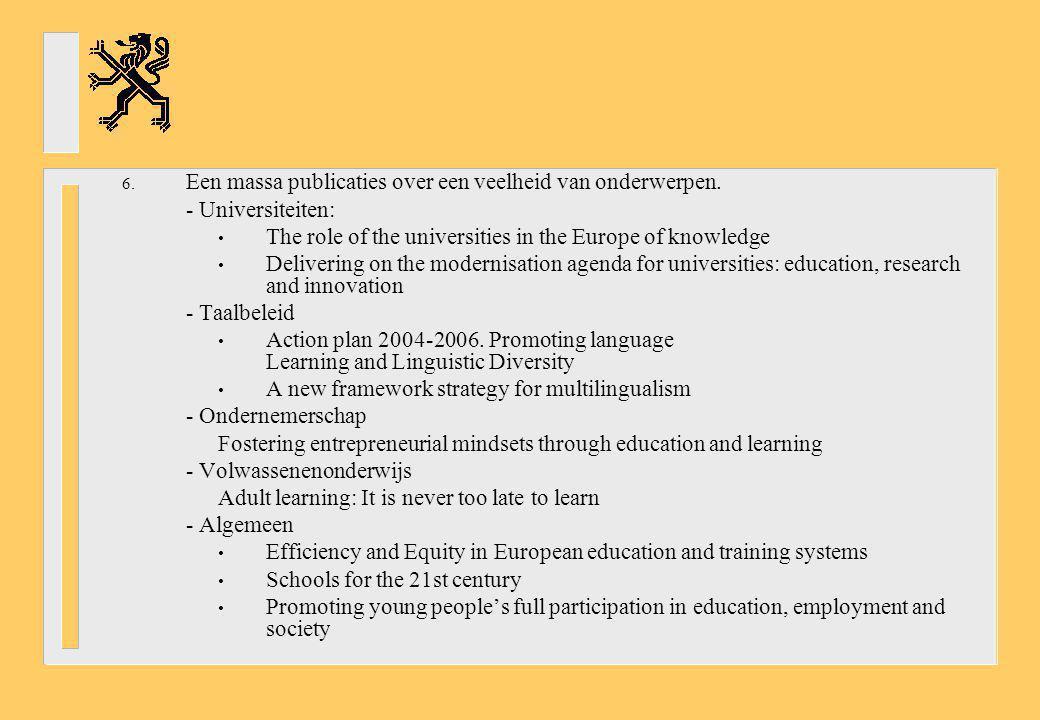 6. Een massa publicaties over een veelheid van onderwerpen. - Universiteiten: The role of the universities in the Europe of knowledge Delivering on th