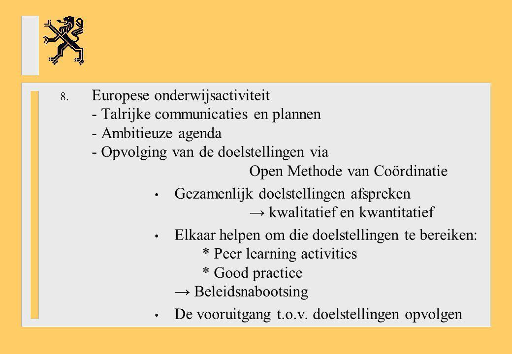 8. Europese onderwijsactiviteit - Talrijke communicaties en plannen - Ambitieuze agenda - Opvolging van de doelstellingen via Open Methode van Coördin