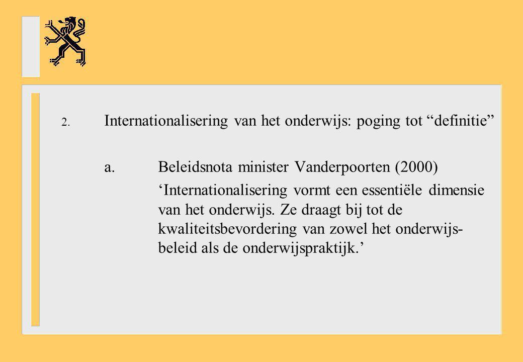 """2. Internationalisering van het onderwijs: poging tot """"definitie"""" a.Beleidsnota minister Vanderpoorten (2000) 'Internationalisering vormt een essentië"""