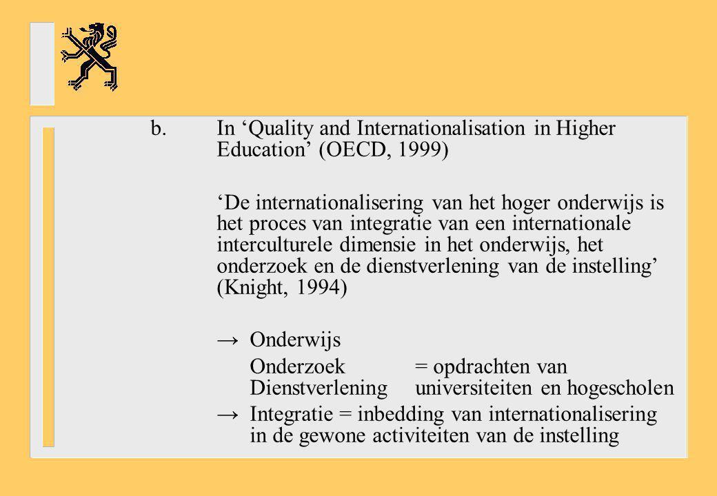 b.In 'Quality and Internationalisation in Higher Education' (OECD, 1999) 'De internationalisering van het hoger onderwijs is het proces van integratie