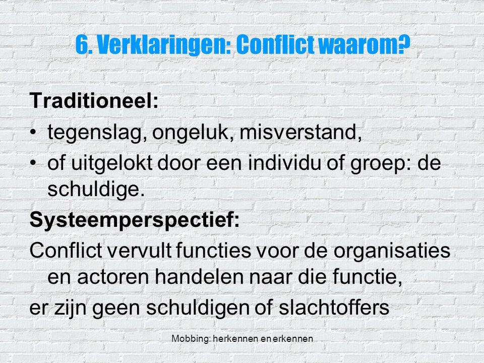 Mobbing: herkennen en erkennen 6. Verklaringen: Conflict waarom? Traditioneel: tegenslag, ongeluk, misverstand, of uitgelokt door een individu of groe
