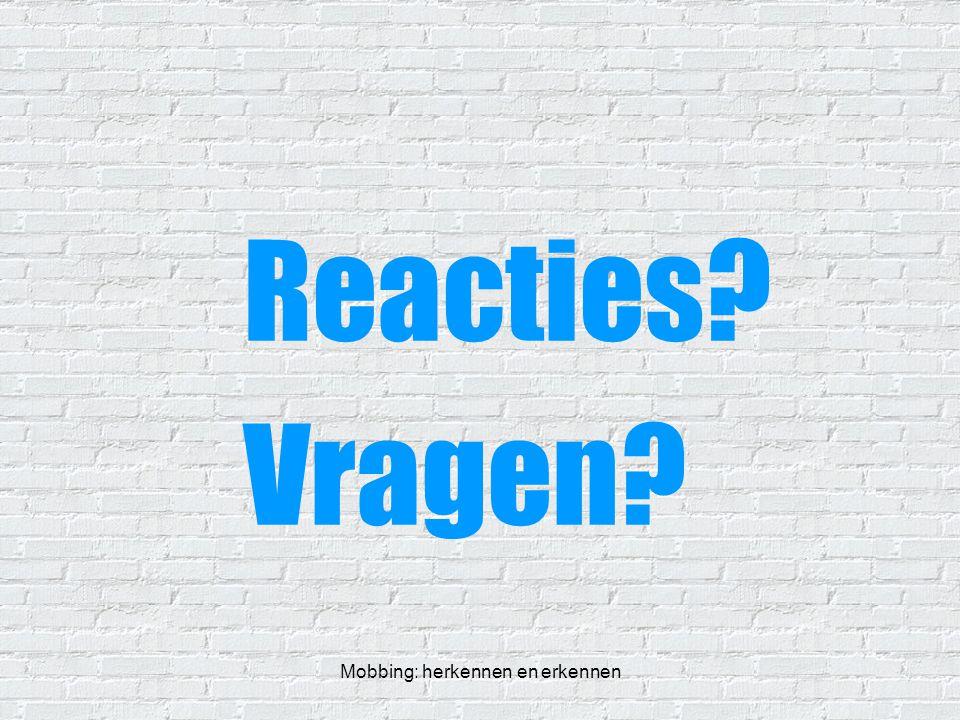 Mobbing: herkennen en erkennen Reacties? Vragen?