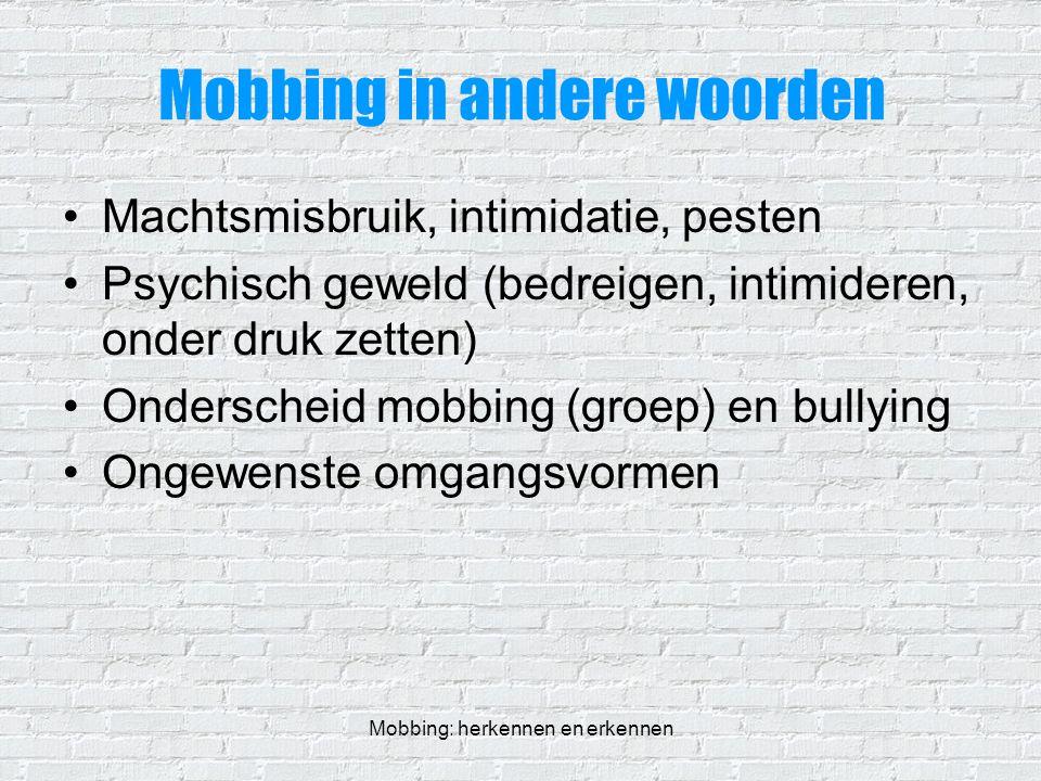 Mobbing: herkennen en erkennen Mobbing in andere woorden Machtsmisbruik, intimidatie, pesten Psychisch geweld (bedreigen, intimideren, onder druk zett