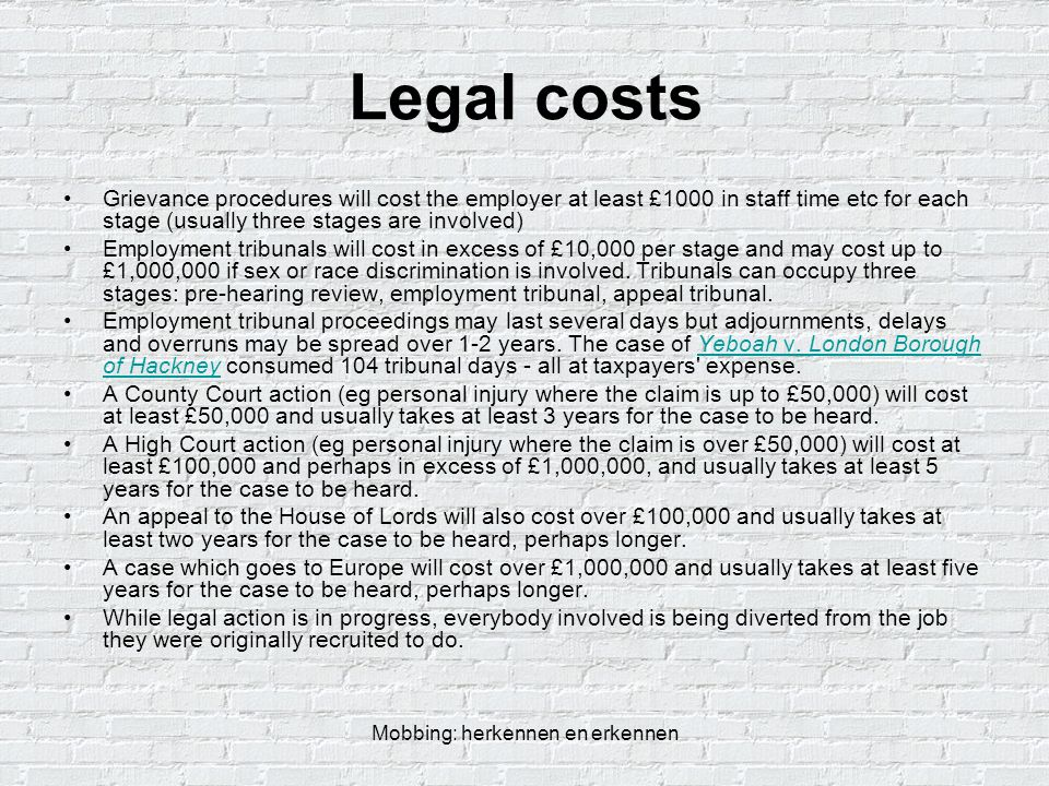 Mobbing: herkennen en erkennen Legal costs Grievance procedures will cost the employer at least £1000 in staff time etc for each stage (usually three