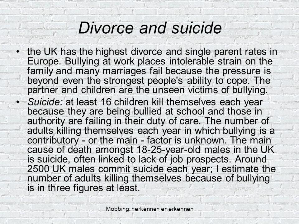 Mobbing: herkennen en erkennen Divorce and suicide the UK has the highest divorce and single parent rates in Europe.