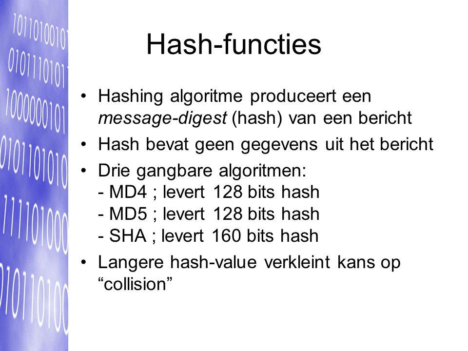 Hash-functies Hashing algoritme produceert een message-digest (hash) van een bericht Hash bevat geen gegevens uit het bericht Drie gangbare algoritmen: - MD4 ; levert 128 bits hash - MD5 ; levert 128 bits hash - SHA ; levert 160 bits hash Langere hash-value verkleint kans op collision