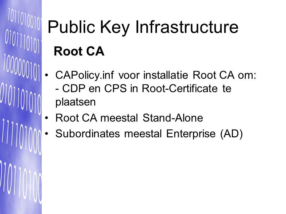 Public Key Infrastructure CAPolicy.inf voor installatie Root CA om: - CDP en CPS in Root-Certificate te plaatsen Root CA meestal Stand-Alone Subordinates meestal Enterprise (AD) Root CA