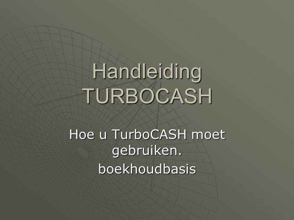 Handleiding TURBOCASH Hoe u TurboCASH moet gebruiken. boekhoudbasis