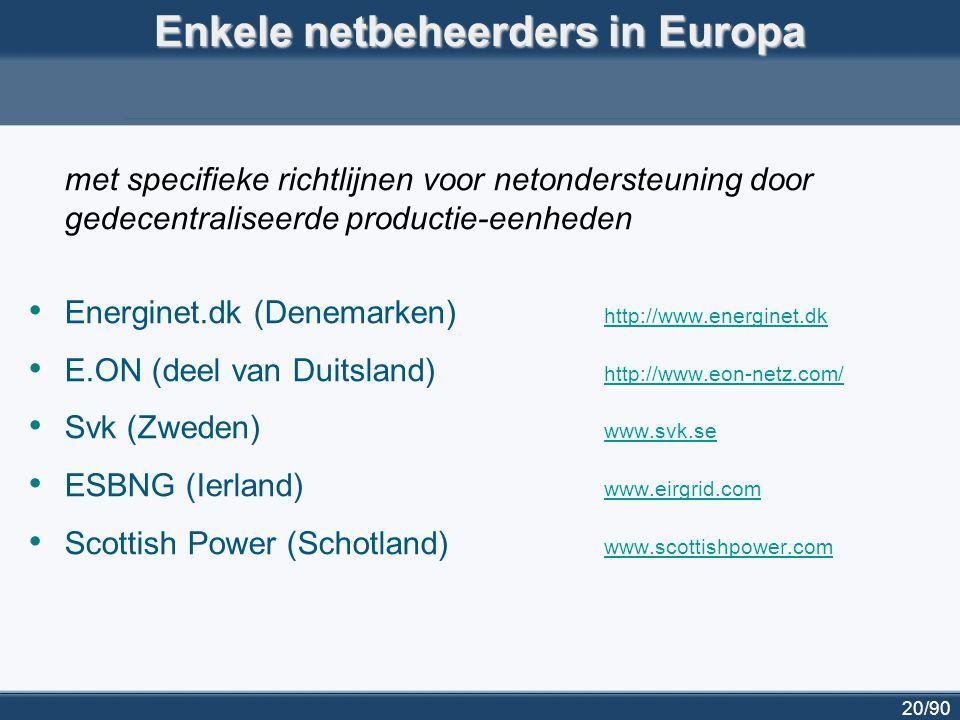 20/90 Enkele netbeheerders in Europa met specifieke richtlijnen voor netondersteuning door gedecentraliseerde productie-eenheden Energinet.dk (Denemar