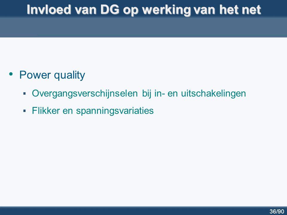 36/90 Power quality  Overgangsverschijnselen bij in- en uitschakelingen  Flikker en spanningsvariaties Invloed van DG op werking van het net