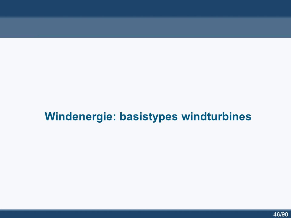 46/90 Windenergie: basistypes windturbines