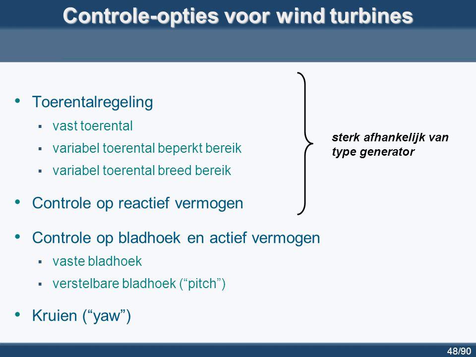 48/90 Controle-opties voor wind turbines Toerentalregeling  vast toerental  variabel toerental beperkt bereik  variabel toerental breed bereik Cont