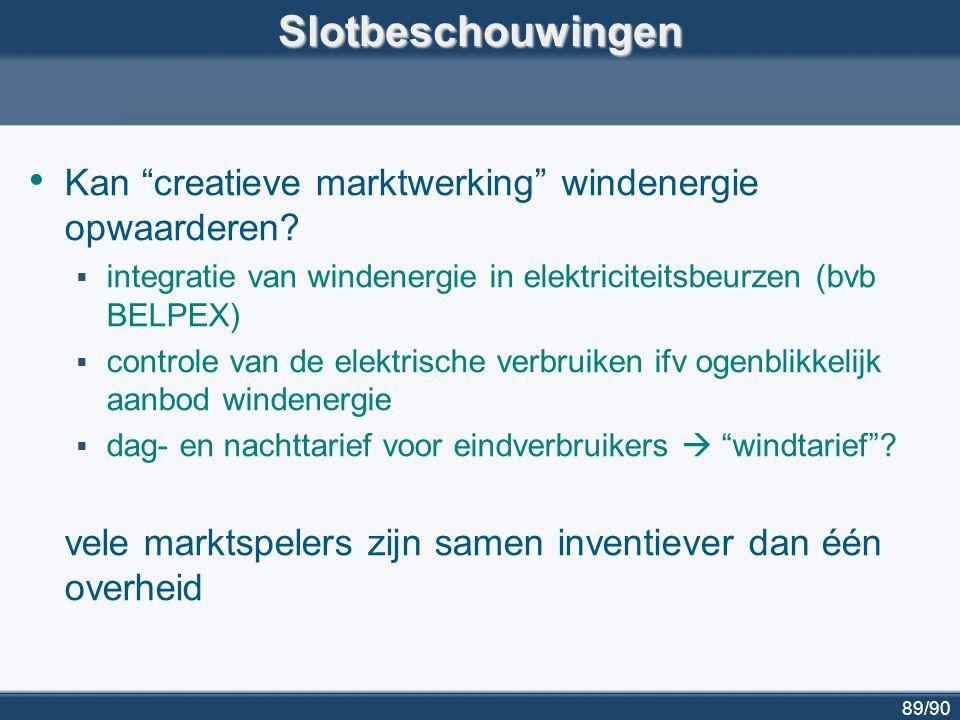 """89/90Slotbeschouwingen Kan """"creatieve marktwerking"""" windenergie opwaarderen?  integratie van windenergie in elektriciteitsbeurzen (bvb BELPEX)  cont"""